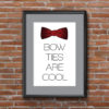 Bow Ties Are Cool Poster