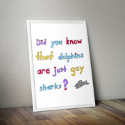 Dolphins are Just Gay Sharks Poster by Wilde Designs