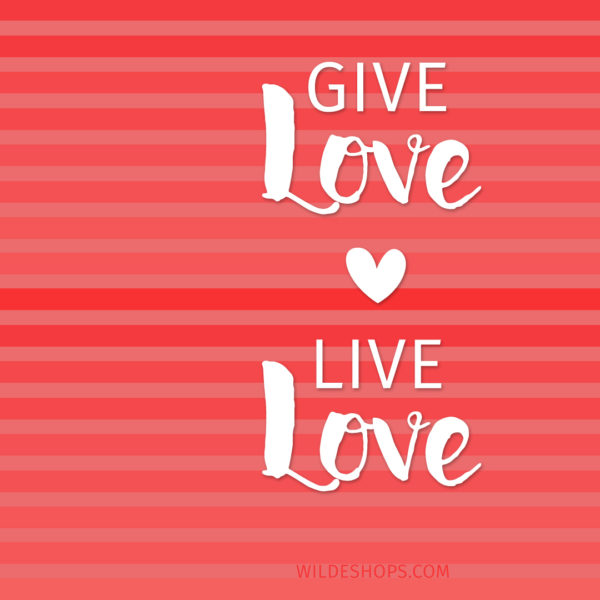 Give Love, Live Love Wallpaper by Wilde Designs