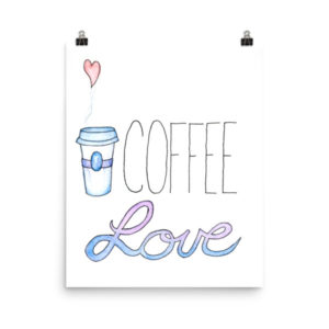 Coffee Love Poster for Caffeine Addicts