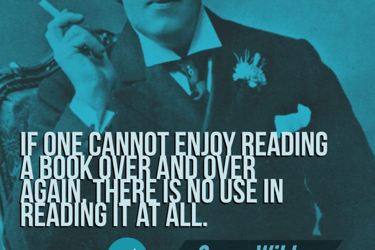 If one cannot enjoy reading a book over and over again, there is no use in reading it at all. - Oscar Wilde