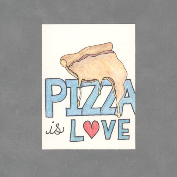 Pizza is Love Original Art Card by Wilde Designs