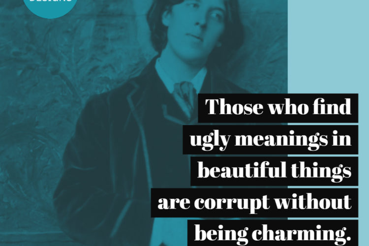 Those who find ugly meanings in beautiful things are corrupt without being charming.
