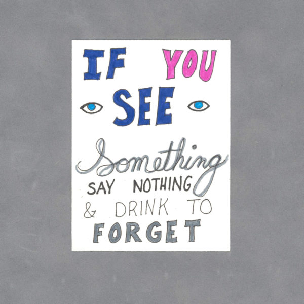 If You See Something Say Nothing and Drink to Forget by Wilde Designs
